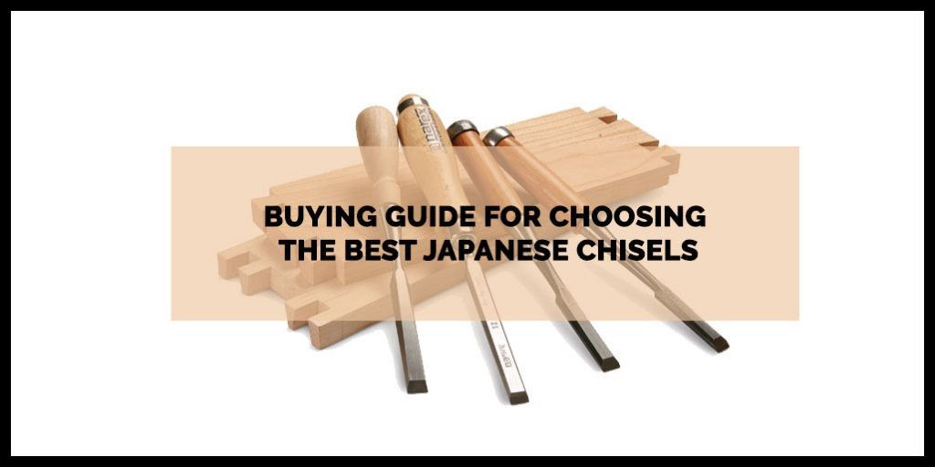 Buying Guide for Choosing the Best Japanese Chisels